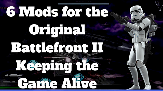 6 Mods for the Original Battlefront II Keeping the Game Alive