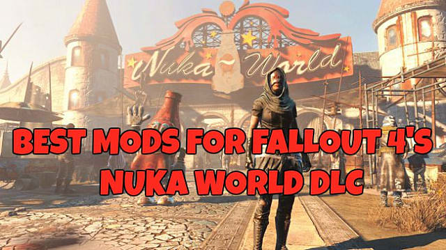 Best Fallout 4 mods to make Nuka World even better! | Fallout 4