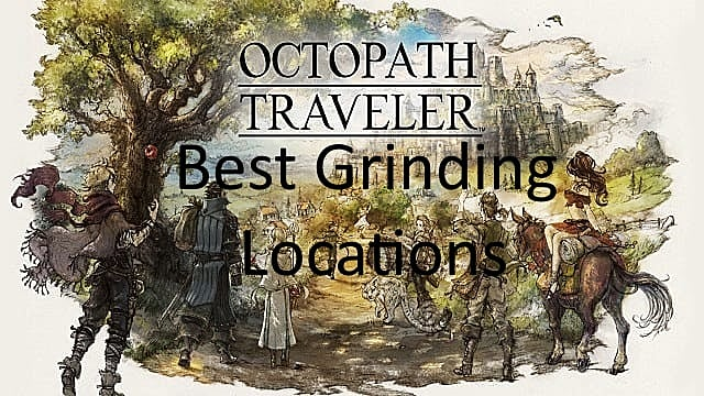 Octopath Traveler Best XP Grinding Locations | Octopath Traveler