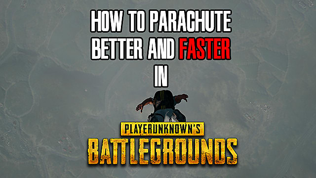How To Better In Pubg: How To Parachute Better And Faster In PLAYERUNKNOWN'S
