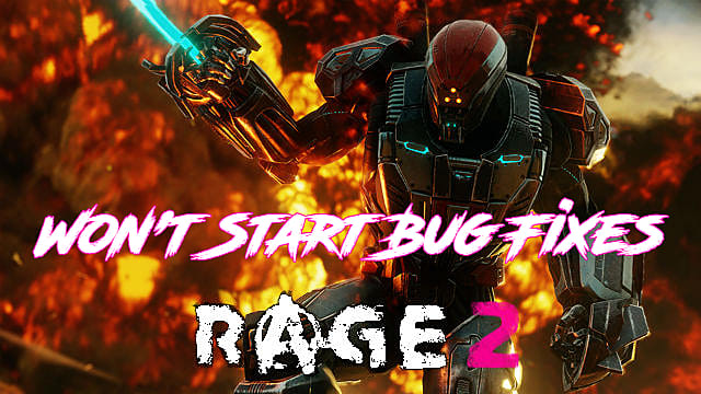 Rage 2 Won't Start? Here Be Fixes! | Rage 2