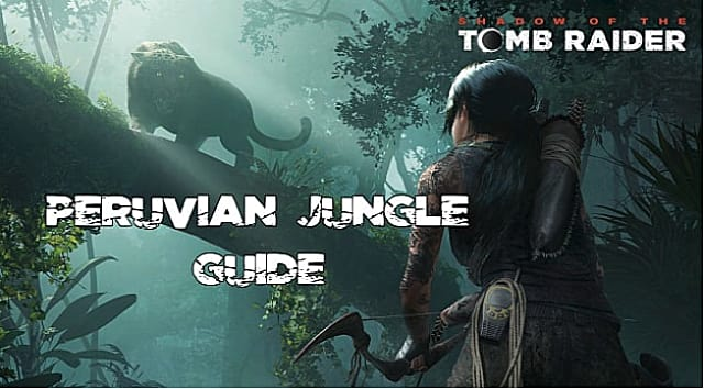 Shadow Of The Tomb Raider: Peruvian Jungle Collectibles Guide