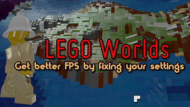 Getting low FPS in LEGO Worlds? Try switching to DirectX 9