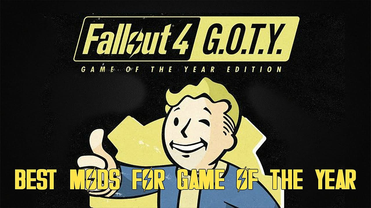 15 Must Install Fallout 4 Game of the Year Edition Mods for