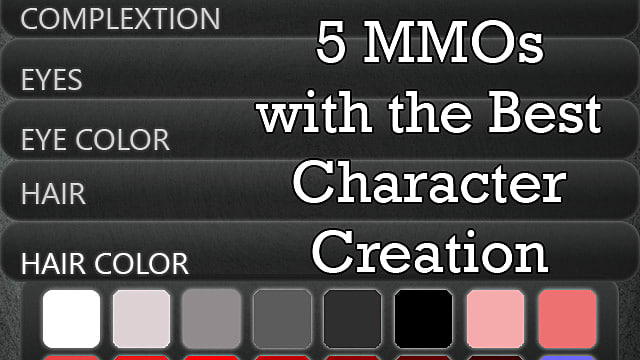 5 MMOs with The Best Character Creation