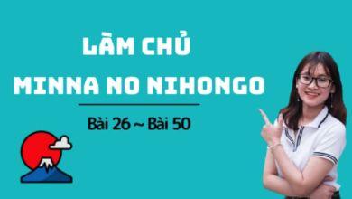 Photo of 7 giờ học nắm trọn kiến thức của 25 bài Minna no Nihongo (bài 26-50)