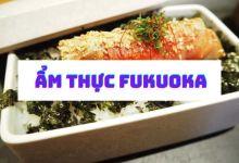 Photo of Ăn gì khi tới Fukuoka: 10 món ăn địa phương không thể bỏ qua