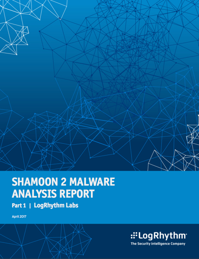 Shamoon 2 Malware Analysis Report by LogRhythm Labs