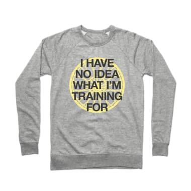 I Have No Idea What I'm Training For Crewneck Sweatshirt