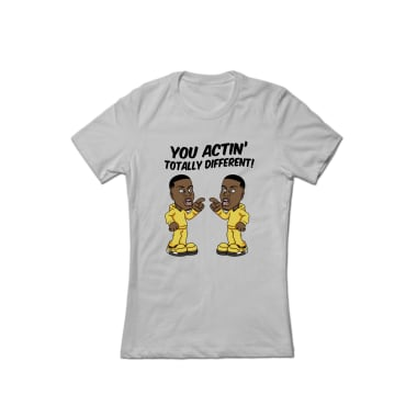 You Actin' Totally Different T-Shirt
