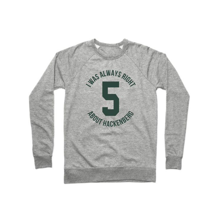 I Was Right About Hackenberg Crewneck Sweatshirt