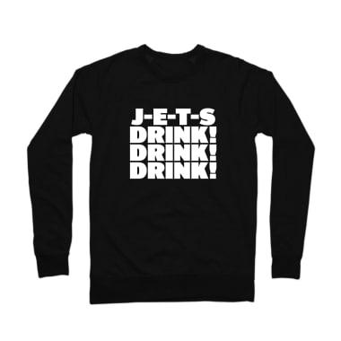 J-E-T-S! Drink! Drink! Drink! Crewneck Sweatshirt