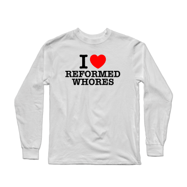 I Love Reformed Whores Longsleeve Shirt