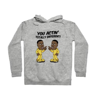 You Actin' Totally Different Pullover Hoodie
