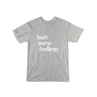 Hurt Some Feelings T-Shirt