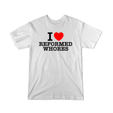 I Love Reformed Whores T-Shirt