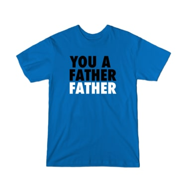 You A Father Father T-Shirt