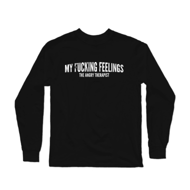 My Fucking Feelings Longsleeve Shirt