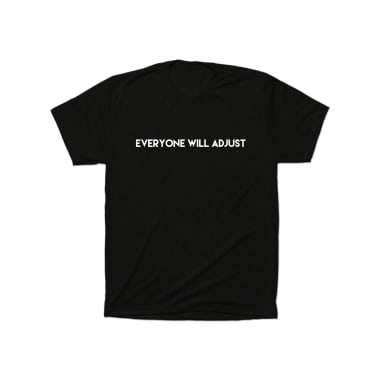 Everyone Will Adjust T-Shirt