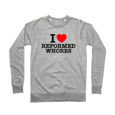 I Love Reformed Whores Crewneck Sweatshirt