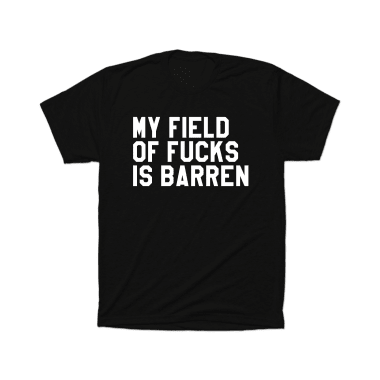 My Field of Fucks is Barren T-Shirt