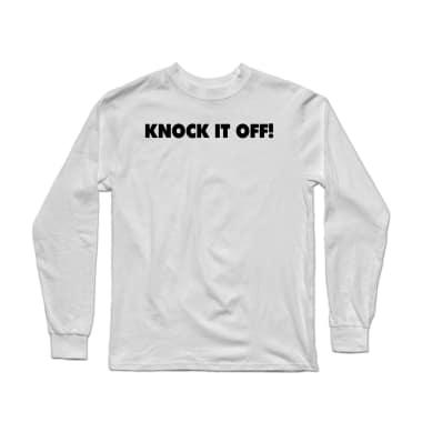 Knock It Off Longsleeve Shirt