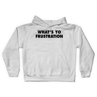 What's Yo Frustration Pullover Hoodie