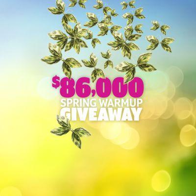 $86,000 Spring Warmup Giveaway