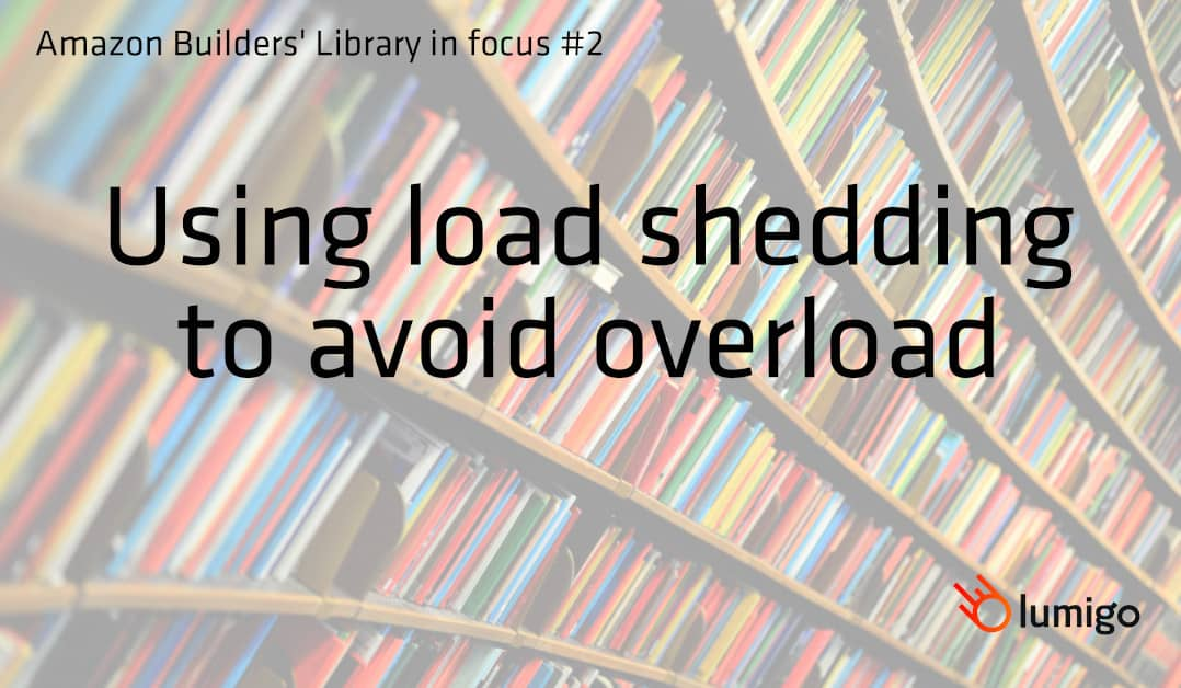Amazon Builders' Library in focus - Using load shedding to avoid overload