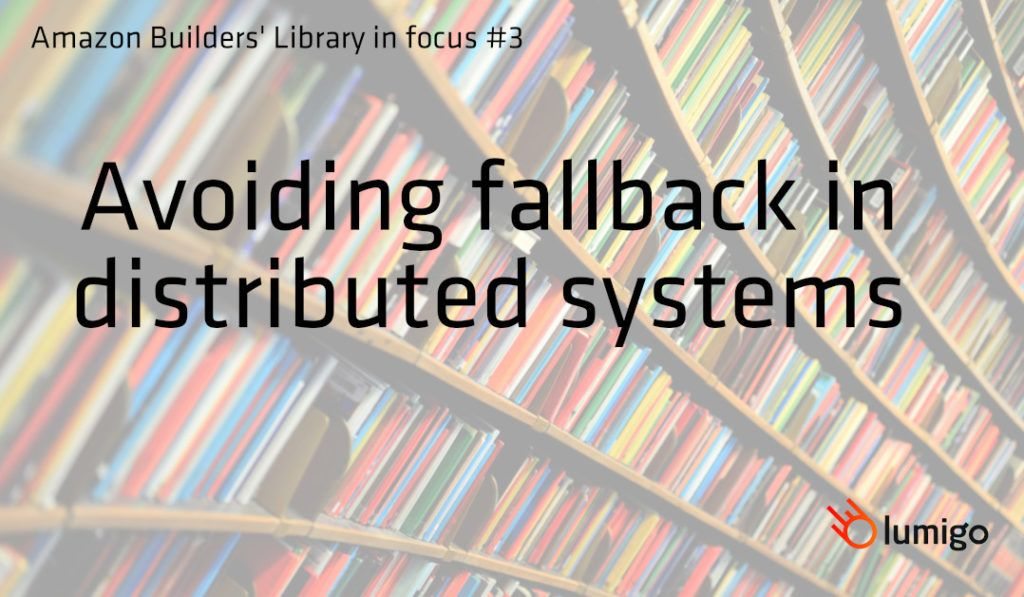 Amazon Builders' Library in focus - Avoiding fallback in distributed systems