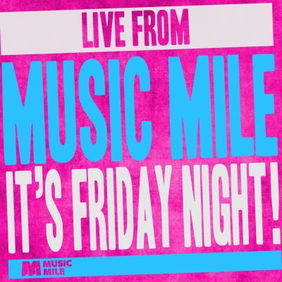 Photo of Live from Music Mile; It's Friday Night!