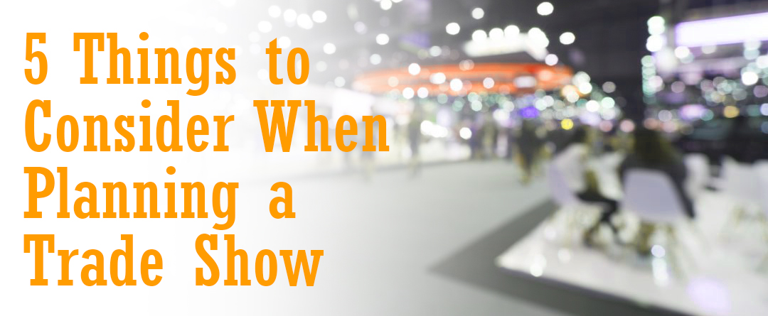 5 Things to Consider When Planning a Trade Show