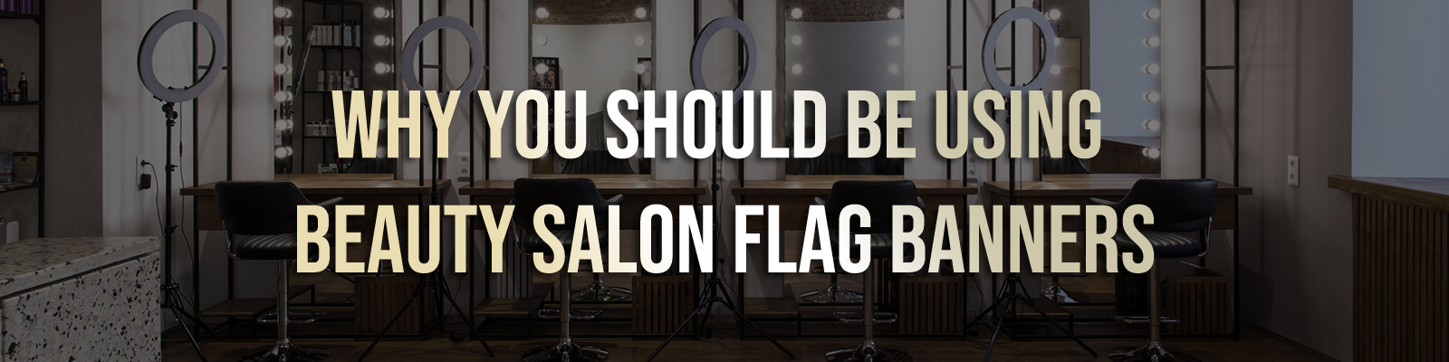Why You Should Be Using Beauty Salon Flag Banners
