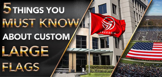 5 Things You Must Know About Custom Large Flags