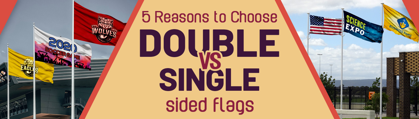 5 Reasons You Should Choose Double-sided Flags Over Single-sided Flags