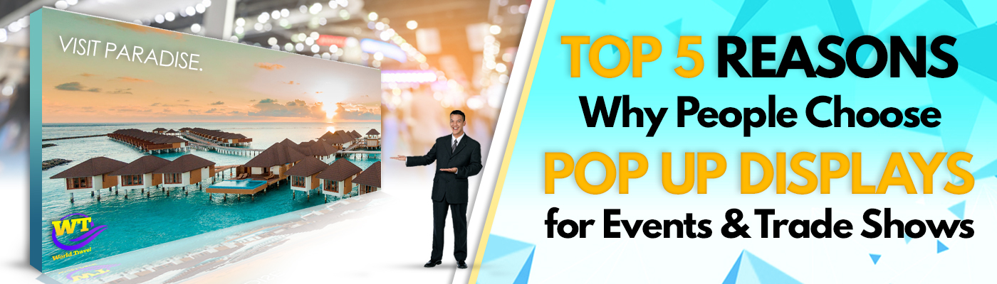 Top 5 Reasons Why People Choose Pop Up Displays For Events & Trade Shows?