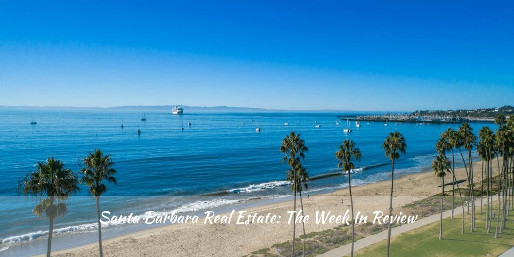 Santa Barbara Real Estate: The Week in Review
