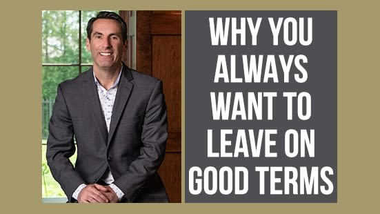 Why You Always Want to Leave on Good Terms