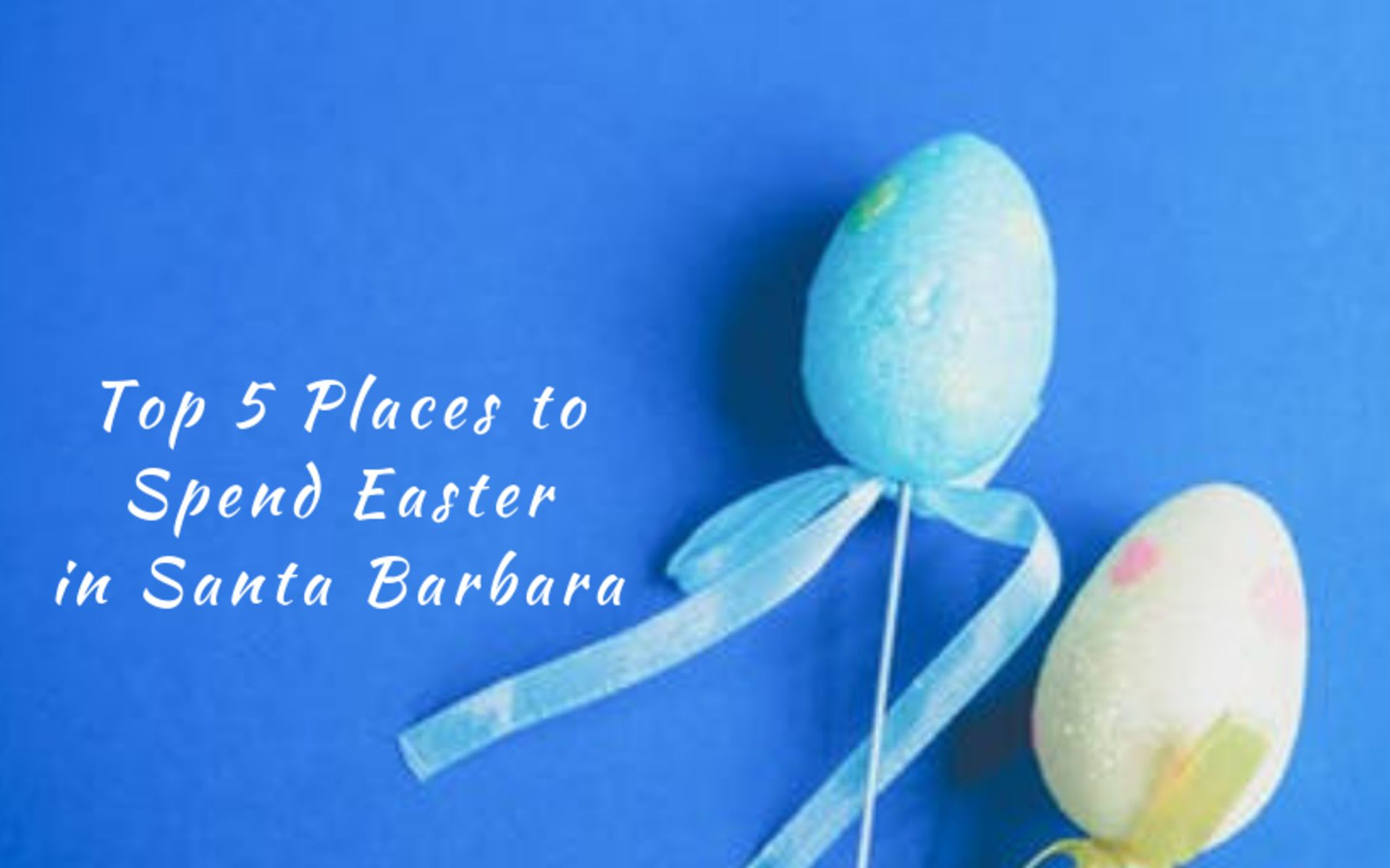 Top 5 Places to Spend Easter in Santa Barbara