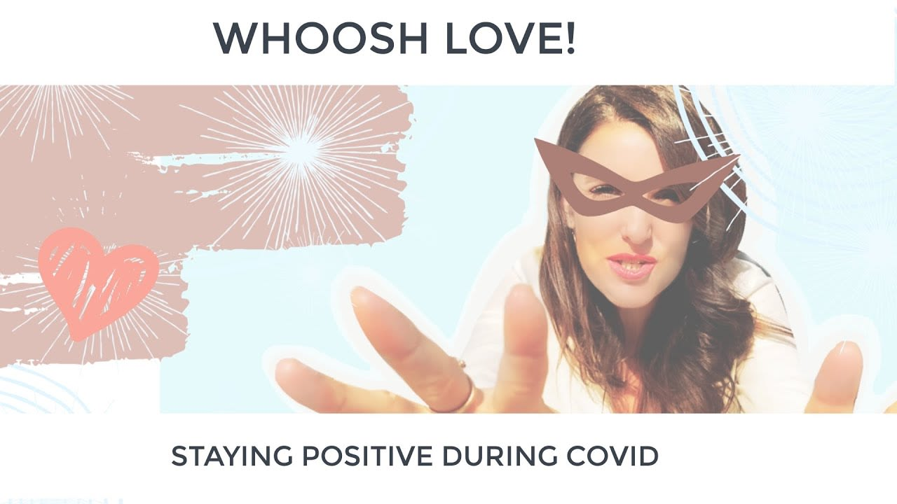 ★ Staying Positive During COVID - Whoosh Love! ★