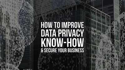 How to Improve Data Privacy Know-How & Secure Your Business
