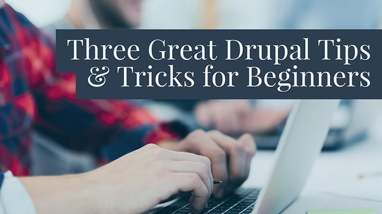 Three Great Drupal Tips and Tricks for Beginners