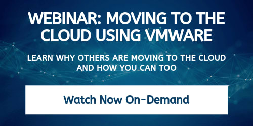 Webinar link: Moving to the Cloud Using VMware - Learn why others are moving to the cloud and how you can too. Watch it now on-demand by clicking here.