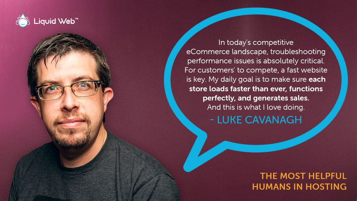 Luke Cavanagh, a Helpful Human at Liquid Web