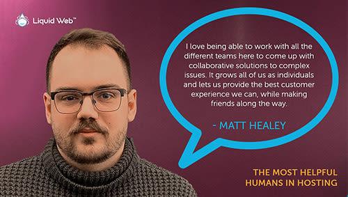 Matt Healey, Helpful Human at Liquid Web