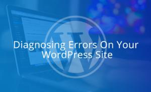 Diagnosing Errors On Your WordPress Site