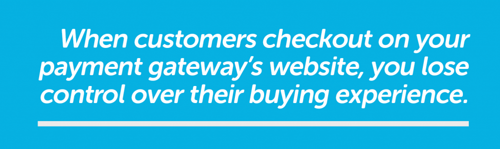 You lose control of the customer experience at checkout if you checkout off your site.