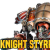 Laying Waste With the Chaos Knight Styrix