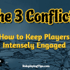 Keep Players Intensely Engaged With the 3 Conflicts