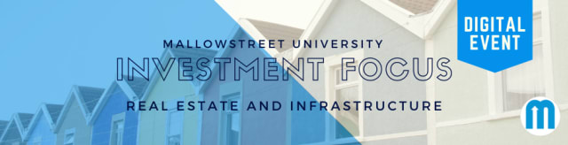 mallowstreet University Investment Focus: Real Estate & Infrastructure
